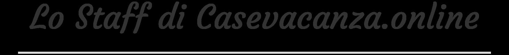 Lo Staff di Casevacanza.online
