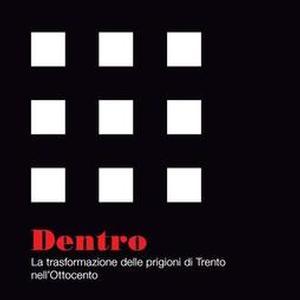 Dentro: la trasformazione delle prigioni di Trento nell'Ottocento