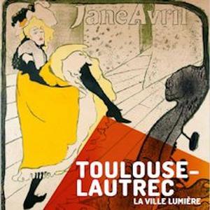 Toulouse Lautrec. La ville Lumière